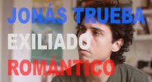 #VIDEOENTREVISTA Nº9 JONÁS TRUEBA EXILIADO ROMÁNTICO-HD