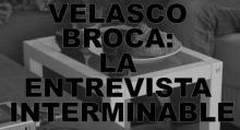 #VIDEOENTREVISTA Nº13 VELASCO BROCA: LA ENTREVISTA IMPOSIBLE